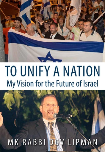 To Unify a Nation - My Vision for the Future of Israel ebook by MK Rabbi Dov Lipman,Yair Lapid