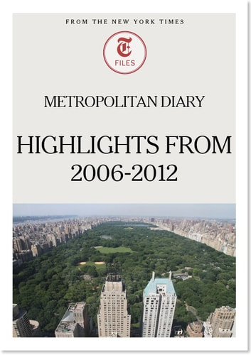 Metropolitan Diary: Highlights from 2006-2012 ebook by The New York Times
