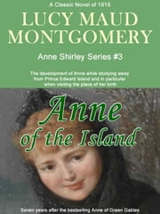 Anne of the Island: Anne Shirley Series #3 ebook by Lucy Maud Montgomery