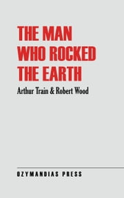 The Man Who Rocked the Earth ebook by Arthur Train,Robert Wood