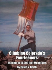 Climbing Colorado's Fourteeners ebook by David Barth