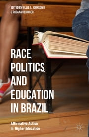 Race, Politics, and Education in Brazil - Affirmative Action in Higher Education ebook by Ollie A. Johnson III,Rosana Heringer