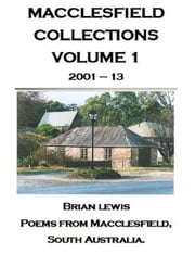 MACCLESFIELD COLLECTIONS VOLUME 1 - POEMS FROM MACCLESFIELD, SOUTH AUSTRALIA ebook by BRIAN LEWIS