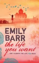 The Life You Want - An unputdownable sequel to the gripping Backpack ebook by Emily Barr