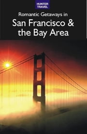 Romantic Getaways in San Francisco & the Bay Area ebook by Robert White
