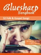 Bluesharp Songbook - 52 Folk and Gospel Songs - for the diatonic Richter harmonica - no music notes + MP3 sounds ebook by Reynhard Boegl, Bettina Schipp