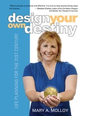 Design Your Own Destiny - Life Planning for the 21st Century ebook by Mary A. Molloy