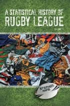 A Statistical History of Rugby League - Volume I ebook by Stephen Kane