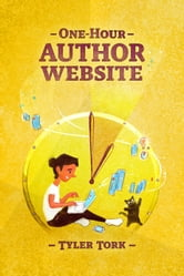 One-Hour Author Website ebook by Tyler Tork