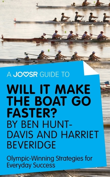 A Joosr Guide to... Will It Make the Boat Go Faster? by Ben Hunt-Davis and Harriet Beveridge: Olympic-Winning Strategies for Everyday Success ebook by Joosr