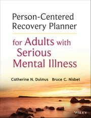 Person-Centered Recovery Planner for Adults with Serious Mental Illness ebook by Catherine N. Dulmus,Bruce C. Nisbet