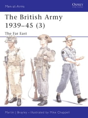 The British Army 1939-45 (3) - The Far East ebook by Martin Brayley,Mike Chappell
