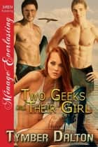 Two Geeks and Their Girl ebook by Tymber Dalton