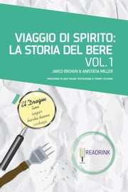Viaggio di Spirito: La storia del bere. Volume 1: dalla nascita degli spirits alla nascita dei cocktail ebook by Anistatia Miller,Jared Brown