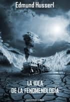La idea de la fenomenología ebook by Edmund Husserl