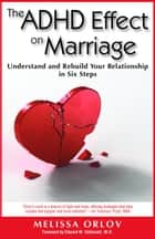 The ADHD Effect on Marriage: Understand and Rebuild Your Relationship in Six Steps ebook by Orlov, Melissa C.