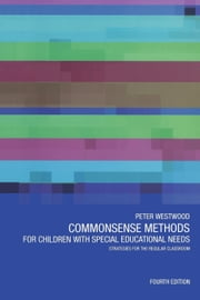 Commonsense Methods for Children with Special Educational Needs ebook by Westwood, Peter