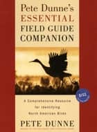 Pete Dunne's Essential Field Guide Companion - A Comprehensive Resource for Identifying North American Birds ebook by Pete Dunne
