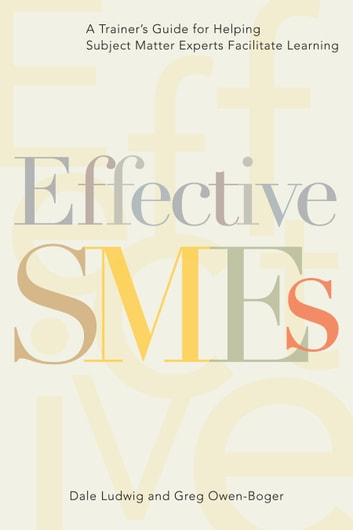 Effective smes ebook by dale ludwig 9781947308299 rakuten kobo effective smes a trainers guide for helping subject matter experts facilitate learning ebook by dale fandeluxe Gallery