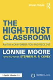 The High-Trust Classroom - Raising Achievement from the Inside Out ebook by Lonnie Moore