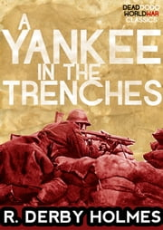 A Yankee in the Trenches ebook by R. Derby Holmes