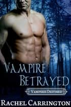 Vampire Betrayed ebook by Rachel Carrington