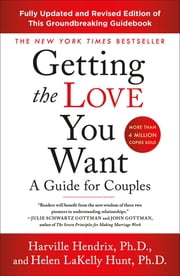 Getting the Love You Want: A Guide for Couples: Third Edition - A Guide for Couples ebook by Harville Hendrix, Ph.D., PhD,...