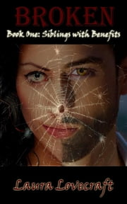 Siblings With Benefits - Book 1 of Broken ebook by Laura Lovecraft