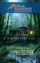 Under the Marshal's Protection (Mills & Boon Love Inspired) ebook by Kathleen Tailer