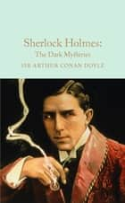 Sherlock Holmes: The Dark Mysteries ebook by Arthur Conan Doyle