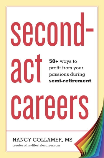 Second-Act Careers - 50+ Ways to Profit from Your Passions During Semi-Retirement ebook by Nancy Collamer