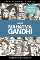 Meet Mahatma Gandhi ebook by Charles Margerison