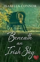 Beneath an Irish Sky (Choc Lit) ebook by Isabella Connor