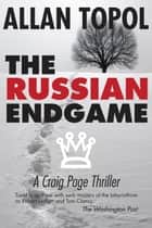 The Russian Endgame ebook by Allan Topol