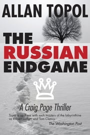 The Russian Endgame - A Craig Page Thriller ebook by Allan Topol