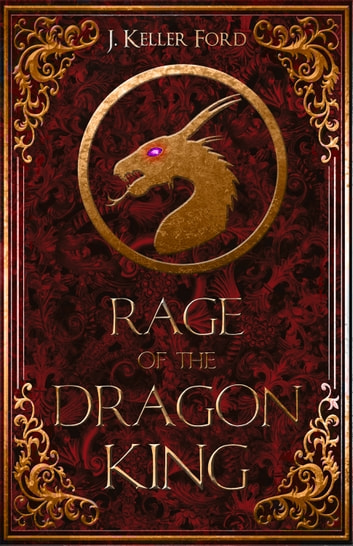 Rage of the Dragon King ebook by J. Keller Ford