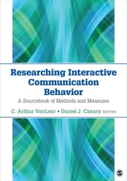 Researching Interactive Communication Behavior - A Sourcebook of Methods and Measures ebook by Dr. C. (Carl) Arthur VanLear,Dr. Daniel J. (James) Canary
