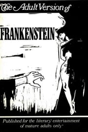 The Adult Version of Frankenstein ebook by anonymous