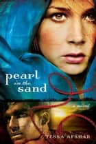 Pearl in the Sand - A Novel ebook by Tessa Afshar