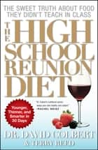 The High School Reunion Diet ebook by Terry Reed,Dr. David A. Colbert, M.D.