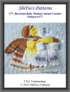 177- Bavarian Baby Matinee Jacket Crochet Patterns #177 ebook by ShiFio's Patterns