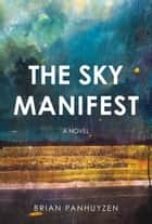 The Sky Manifest ebook by Brian Panhuyzen
