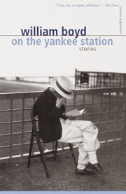 On the Yankee Station - Stories ebook by William Boyd