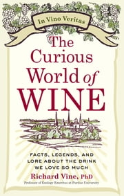 The Curious World of Wine - Facts, Legends, and Lore About the Drink We Love So Much ebook by Richard Vine