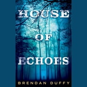 House of Echoes - A Novel audiobook by Brendan Duffy