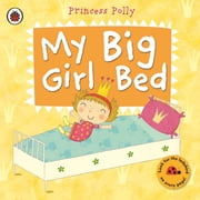 My Big Girl Bed: A Princess Polly book ebook by Amanda Li