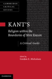 Kant's Religion within the Boundaries of Mere Reason - A Critical Guide ebook by Gordon Michalson