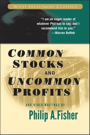Common Stocks and Uncommon Profits and Other Writings ebook by Philip A. Fisher,Kenneth L. Fisher