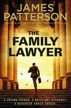 The Family Lawyer - A knife-edge case. A brutal killer. And a family murder… ebook by James Patterson