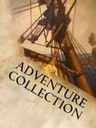 Adventure Collection: Huckleberry Finn, The Call of The Wild, Memoirs of Sherlock Holmes, Around the World in 80 Days, The Count of Monte Cristo, Treasure Island, Robinson Crusoe, Three Musketeers, Tom Sawyer ebook by Mark Twain,Alexandre Dumas,Jules Verne